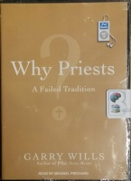 Why Priests? - A Failed Tradition written by Garry Wills performed by Michael Prichard on MP3 CD (Unabridged)